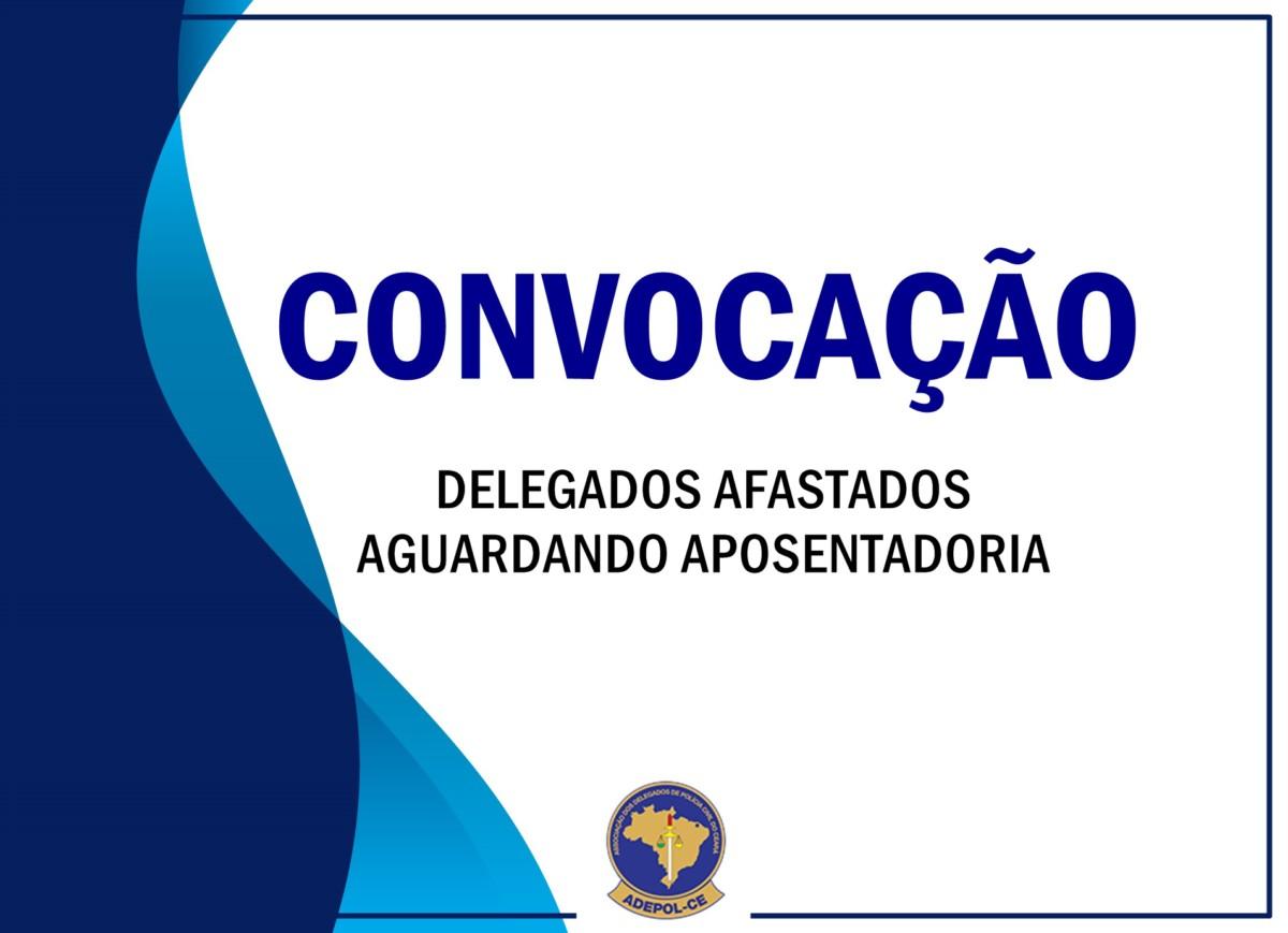 Adepol/CE convoca Delegados que aguardam aposentadoria para reunião